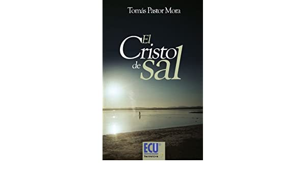 Amazon.com: El Cristo de sal (Spanish Edition) eBook: Tomás Pastor Mora: Kindle Store