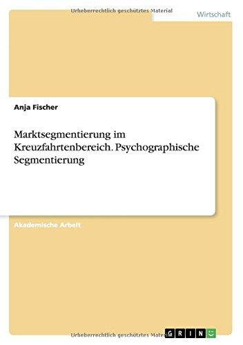 Marktsegmentierung Im Kreuzfahrtenbereich. Psychographische Segmentierung  [Fischer, Anja] (Tapa Blanda)