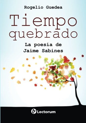 Tiempo quebrado: La poesia de Jaime Sabines (Spanish Edition)