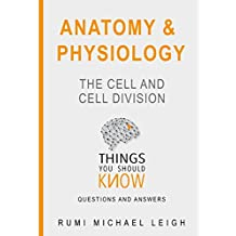 """Anatomy and Physiology """"The cell and cell division"""": Things you should know (Questions and Answers)"""