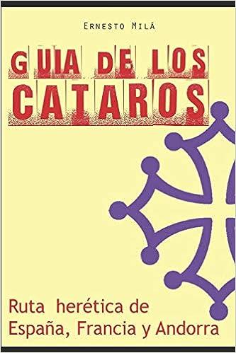 Guía de los Cátaros: Ruta herética de España, Francia y Andorra: Amazon.es: Milà, Ernesto, Milà, Ernesto: Libros