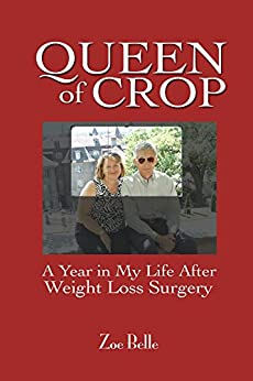 Queen of Crop: A Year in My Life After Weight Loss Surgery by [Belle, Zoe]