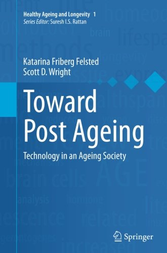 Toward Post Ageing: Technology in an Ageing Society (Healthy Ageing and Longevity)