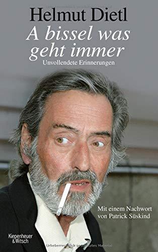 A bissel was geht immer: Unvollendete Erinnerungen Gebundenes Buch – 8. September 2016 Helmut Dietl Kiepenheuer&Witsch 3462049801 München
