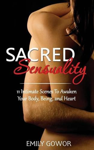 Sacred Sensuality: 11 Intimate Scenes to Awaken Your Body, Being and Heart