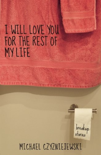 I Will Love You For the Rest of My Life: Breakup Stories PDF