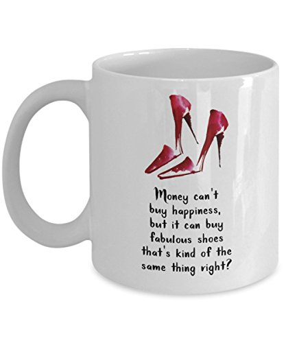 Money Can't Buy Happiness, But It Can Buy Fabulous Shoes That's Kind Of The Same Thing Right? Coffee Mug, White, 11 oz - Unique Gifts By huMUGous