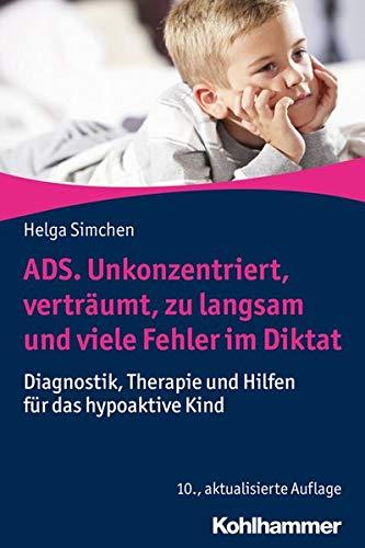 ADS. Unkonzentriert Verträumt Zu Langsam Und Viele Fehler Im Diktat  Diagnostik Therapie Und Hilfen Für Das Hypoaktive Kind