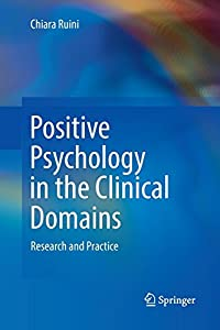Positive Psychology in the Clinical Domains: Research and Practice