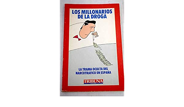 Los millonarios de la droga. La trama oculta del narcotráfico en ...