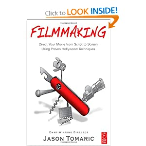 Filmmaking: Direct Your Movie from Script to Screen Using Proven Hollywood Techniques Jason J. Tomaric
