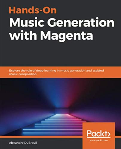 Book cover of Hands-On Music Generation with Magenta: Explore the role of deep learning in music generation and assisted music composition by Alexandre DuBreuil