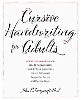 Cursive Handwriting for Adults: Easy-to-Follow Lessons, Step-by-Step  Instructions, Proven Techniques, Sample Sentences and Practice Pages to  Improve Your Handwriting: Neal, John: 9781612439068: Amazon.com: Books