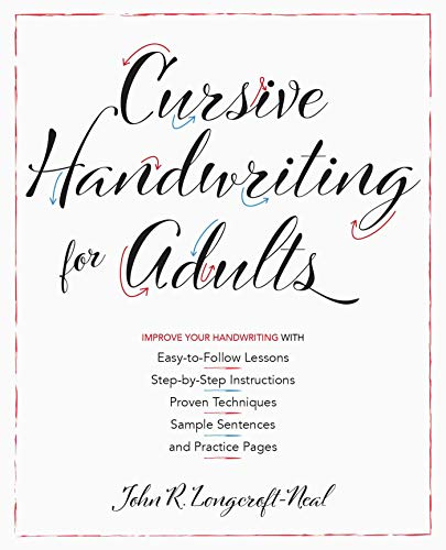Cursive Handwriting for Adults: Easy-to-Follow Lessons, Step-by-Step  Instructions, Proven Techniques, Sample Sentences and Practice Pages to  Improve ...