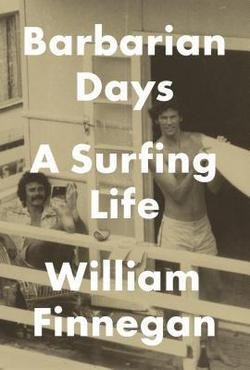 William Finnegan: Barbarian Days : A Surfing Life Hardcover; 2015 Edition