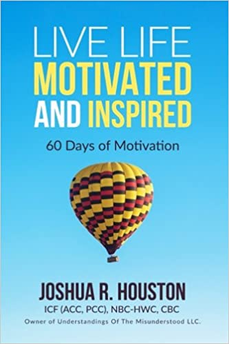 Live Life Motivated and Inspired: 60 Days Of Motivation