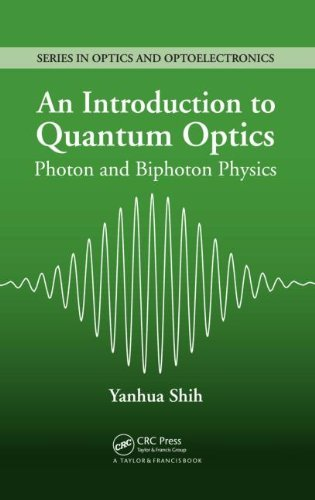 An Introduction to Quantum Optics: Photon and Biphoton Physics (Series in Optics and Optoelectronics) [Hardcover] [2011] (Author) Yanhua Shih