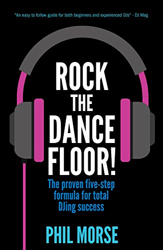 Pdf eBooks Rock The Dancefloor: The proven five-step formula for total DJing success