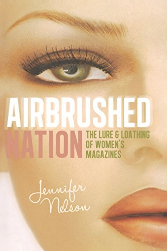 Airbrushed Nation: The Lure and Loathing of Women's Magazines