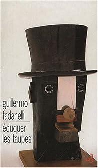 Eduquer les taupes par Guillermo Fadanelli