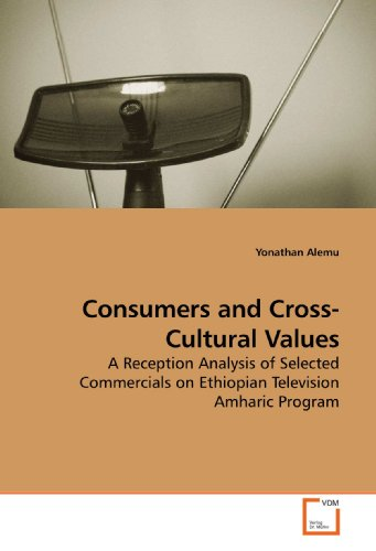 Consumers and Cross-Cultural Values: A Reception Analysis of Selected Commercials on Ethiopian Television Amharic Program