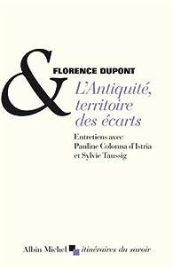L'Antiquité, territoire des écarts - Entretiens avec Pauline Colonna d'Istria et Sylvie Taussig par Florence Dupont