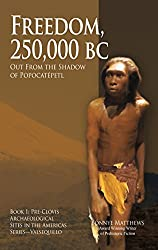 Freedom, 25,000 BC: Out From the Shadow of Popocatépetl (Pre-Clovis Archaeological Sites in the Americas Book 1)