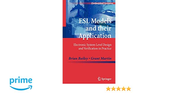 ESL Models and their Application: Electronic System Level Design and