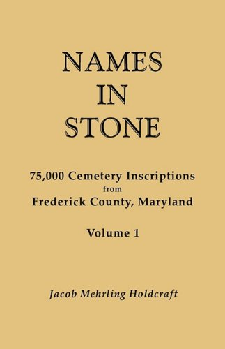 Names in stone: 75,000 cemetery inscriptions from Frederick County, Maryland