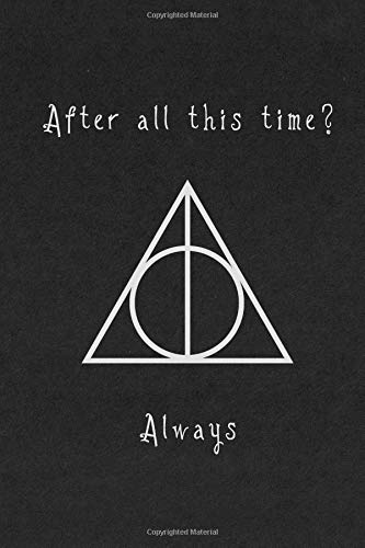 After all this time? Always: Harry Potter Deathly Hallows Notebook Perfect for writing, travel journal or dream journal perfect gift por Noteable Notebooks