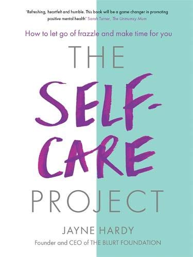 6ec12fbfb The Self-Care Project: How to let go of frazzle and make time for you:  Amazon.co.uk: Jayne Hardy: 9781409177586: Books