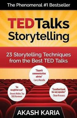 Akash P. Karia: Ted Talks Storytelling : 23 Storytelling Techniques from the Best Ted Talks (Paperback); 2015 Edition