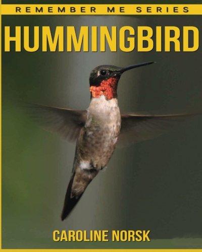 Download Hummingbird: Amazing Photos & Fun Facts Book About Hummingbird For Kids (Remember Me Series) PDF