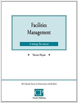 Facilities Management (Chandos Series on Construction & Facilities)