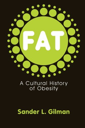 Fat: A Cultural History of Obesity