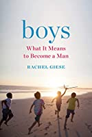Boys: What It Means to Become a Man Front Cover
