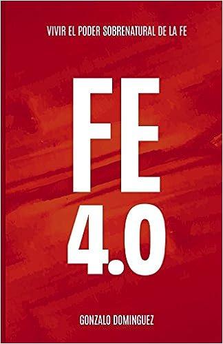 Fe 4.0: Vivir el poder sobrenatural de la fe: Amazon.es: Dr Oscar Gonzalo Dominguez Ph.D, Adriana Pacaluk, Aida Pacaluk, Miguel Angel Moreno: Libros