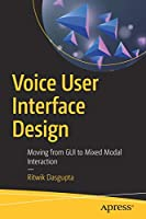 Voice User Interface Design: Moving from GUI to Mixed Modal Interaction Front Cover