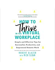 How to Thrive in the Virtual Workplace: Simple and Effective Tips for Successful, Productive, and Empowered Remote Work