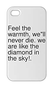 "Feel the warmth, we""""ll never die. we are like the diamond Iphone 5-5s plastic case"