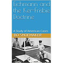 Eichmann and the Ker-Frisbie Doctrine: A Study of American Cases