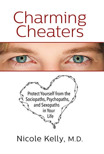 Charming Cheaters: Protect Yourself from the Sociopaths, Psychopaths, and  Sexopaths in Your Life
