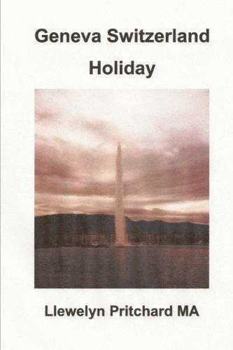 Download Geneva Switzerland Holiday: The City of Peace (Cac Illustrated Diaries cua Llewelyn Pritchard MA) (Volume 4) (Vietnamese Edition) pdf epub