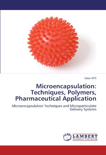 Microencapsulation: Techniques, Polymers, Pharmaceutical Application: Microencapsulation Techniques and Microparticulate Delivery Systems