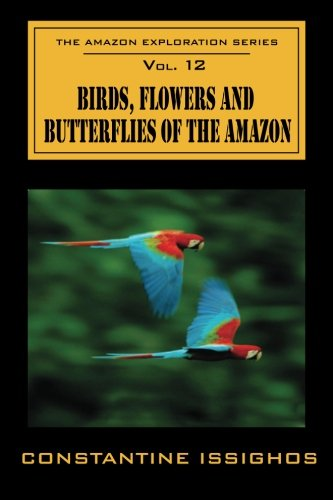 Birds, Flowers and Butterflies of the Amazon: The Amazon Exploration Series (Volume 12) ebook