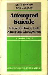 Attempted Suicide: Practical Guide to Its Nature and Management (Oxford Medicine Publications)