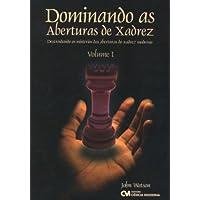Dominando As Aberturas De Xadrez - V. 01