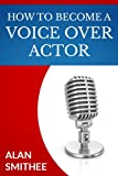 How to Be a Voice Over Actor