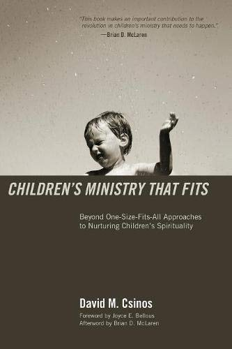 Childrens Ministry That Fits: Beyond One-Size-Fits-All Approaches to Nurturing Childrens Spirituality