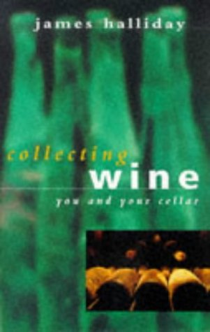 Collecting Wine: You and Your Cellar by James Halliday (1998-02-04)